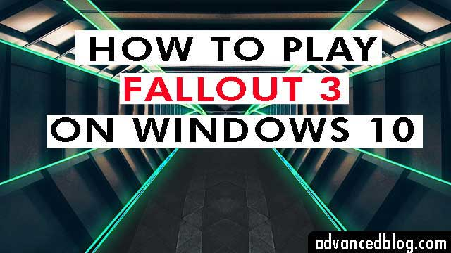 How To Play Fallout 3 on Windows 10 Steam Without Crashes: 2020 Guide