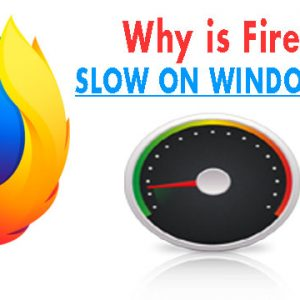 Why is Firefox so Slow? 2021 Fix For Mozilla Firefox Slow Windows 10