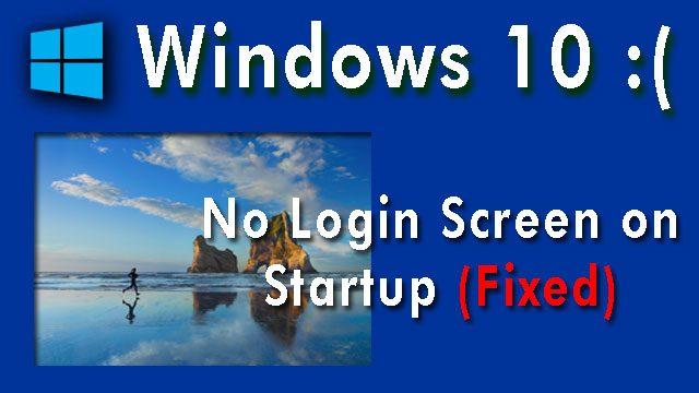 windows 10 no login screen on startup