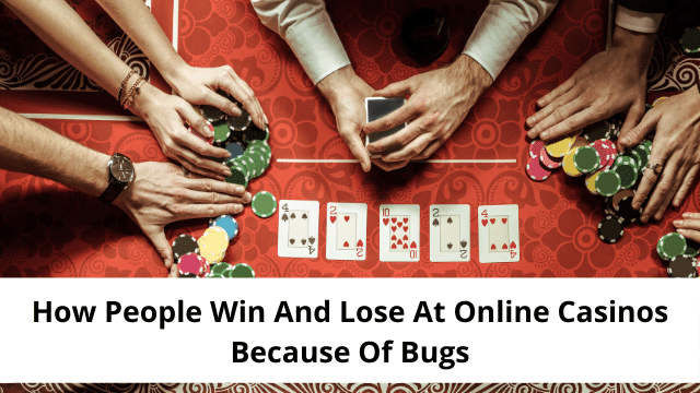 How People Win And Lose At Online Casinos Because Of Bugs