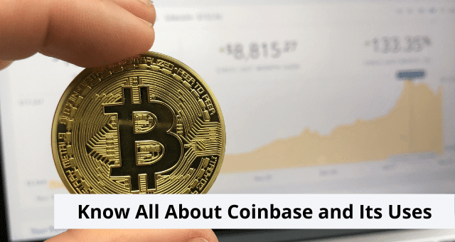 Know All About Coinbase and Its Uses