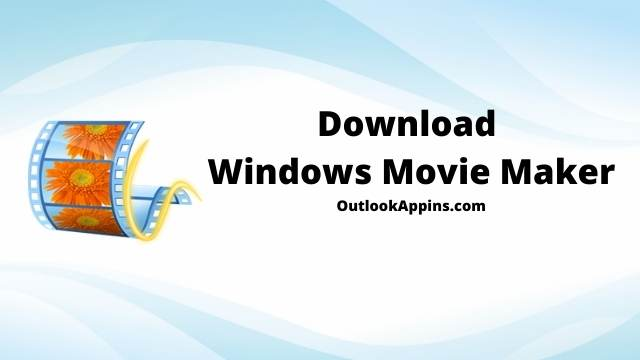 Download Windows Movie Maker For Windows 10 | Latest Version (FREE)