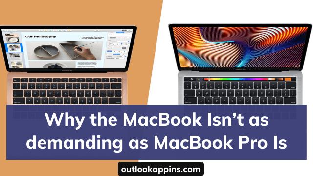 Why the MacBook Isn't as demanding as MacBook Pro Is