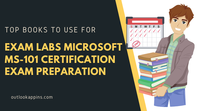 Top Books to Use for Exam Labs Microsoft MS-101 Certification Exam Preparation