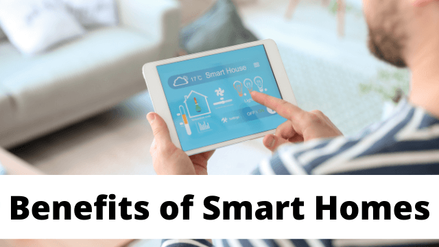 Benefits of Smart Homes - Everything You Need To Know