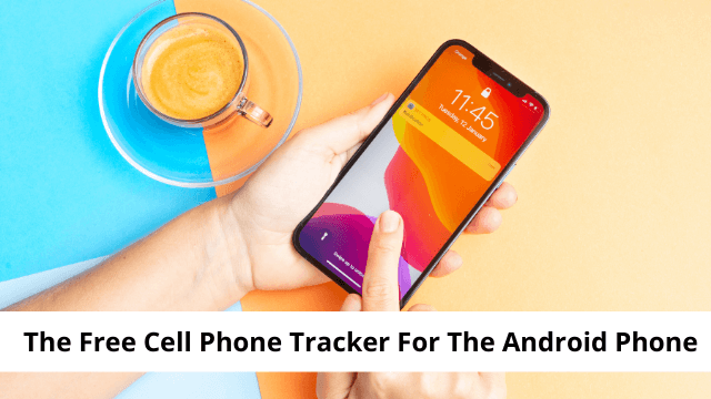 Free Cell Phone Tracker For The Android