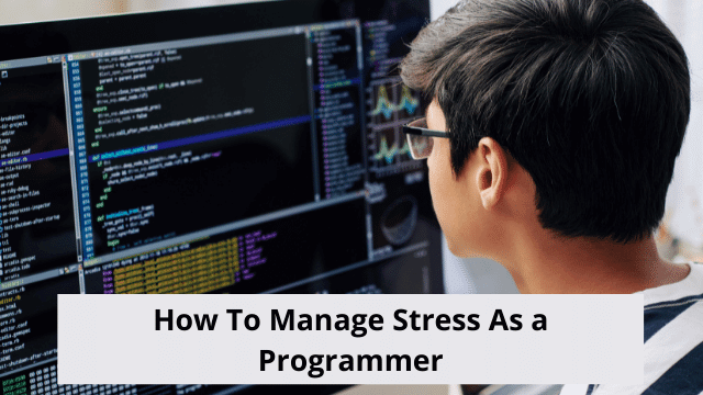 How To Manage Stress As a Programmer
