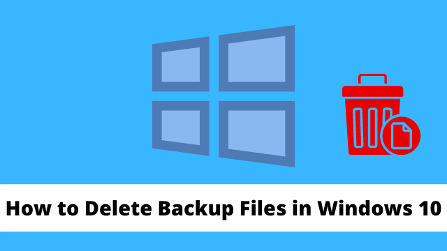How to Delete Backup Files in Windows 10 - Detailed Guide