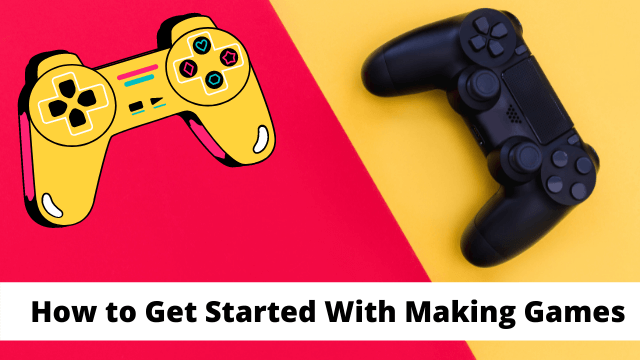 How to Get Started With Making Games