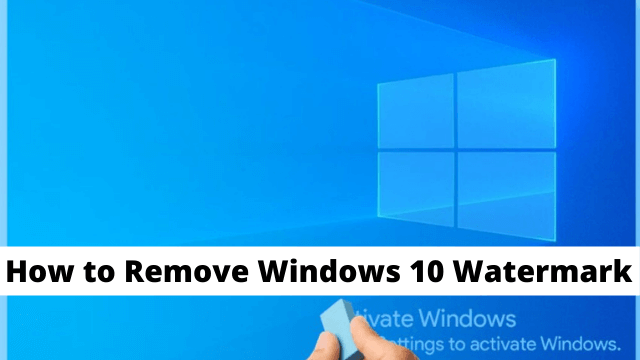 How to Remove Windows 10 Watermark - Detailed Guide