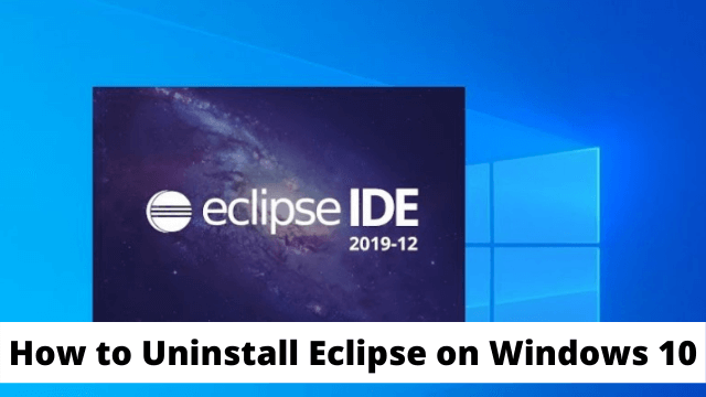 How to Uninstall Eclipse on Windows 10 - Explanation Guide