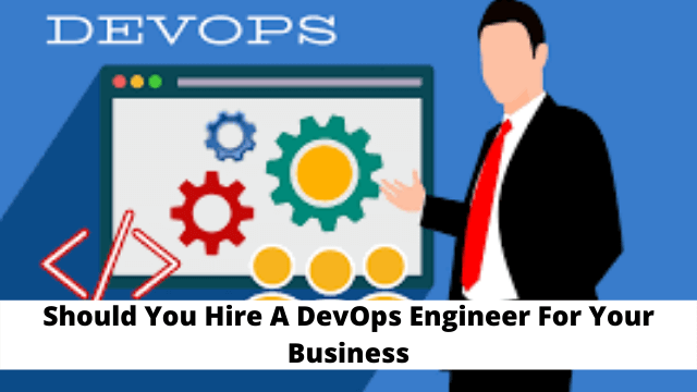 Should You Hire A DevOps Engineer For Your Business