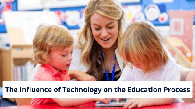 The Influence of Technology on the Education Process
