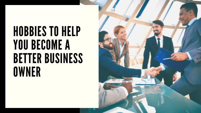 Hobbies to Help You Become a Better Business Owner