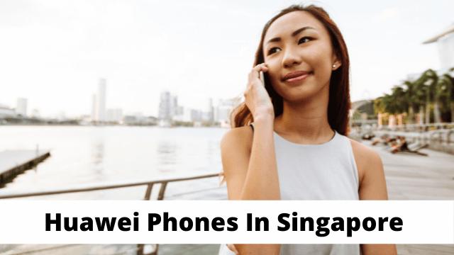 Huawei Phones In Singapore