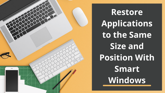 Restore Applications to the Same Size and Position With Smart Windows