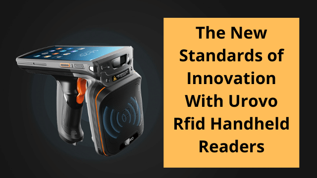 The New Standards of Innovation With Urovo Rfid Handheld Readers