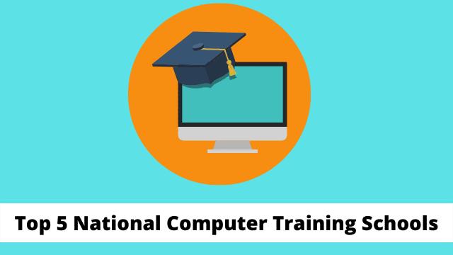 Top 5 National Computer Training Schools