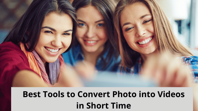 Best Tools to Convert Photo into Videos in Short Time