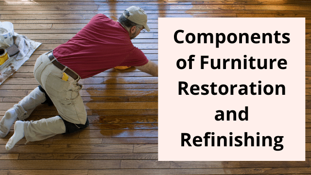 Components of Furniture Restoration and Refinishing
