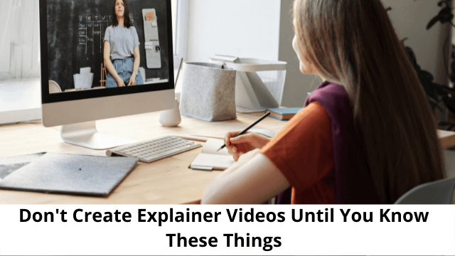 Don't Create Explainer Videos Until You Know These Things