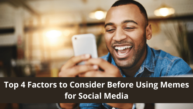 Factors to Consider Before Using Memes for Social Media