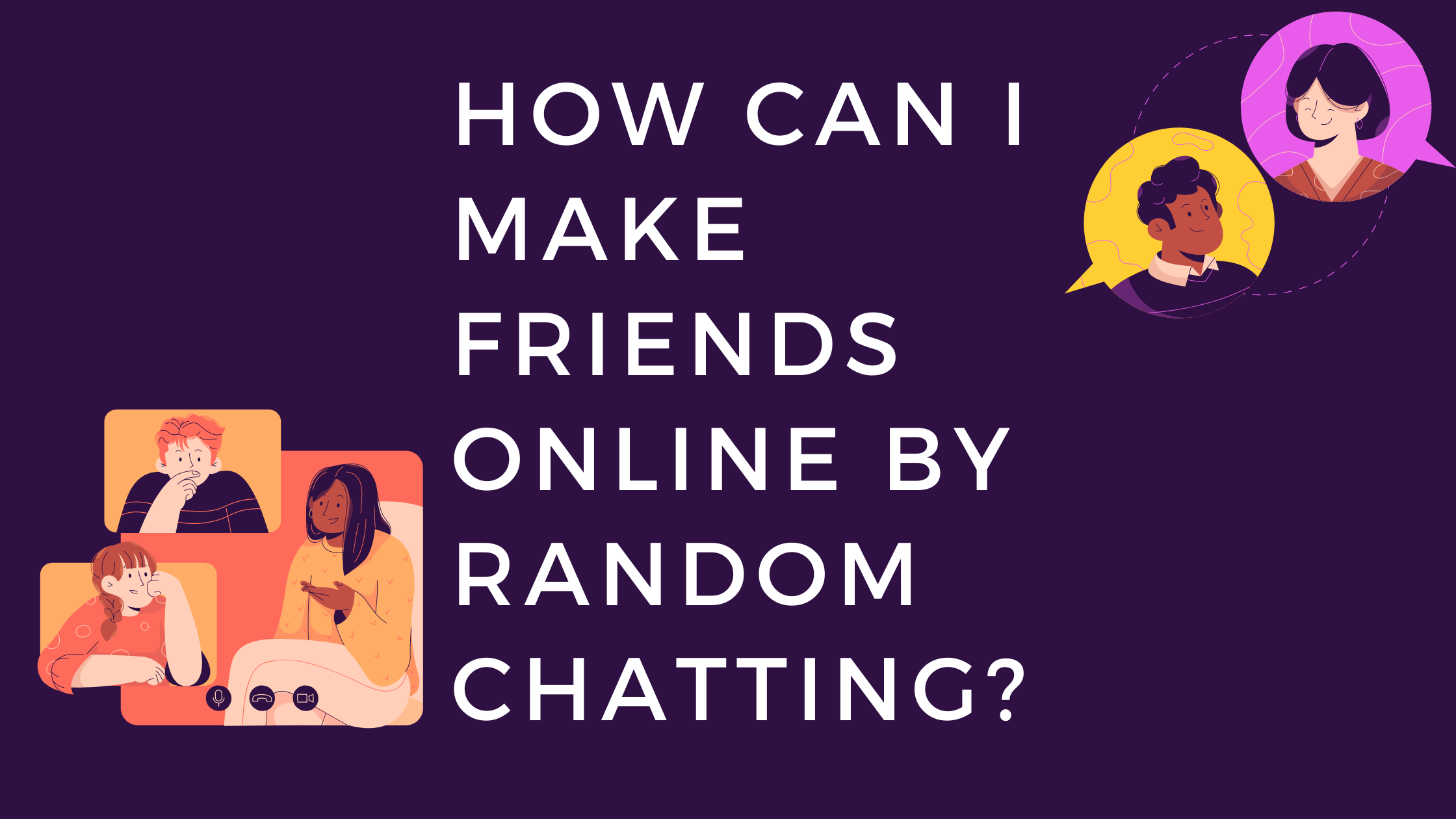 How Can I Make Friends Online by Random Chatting (1)