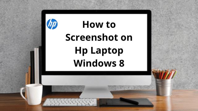 How to Screenshot on Hp Laptop Windows 8