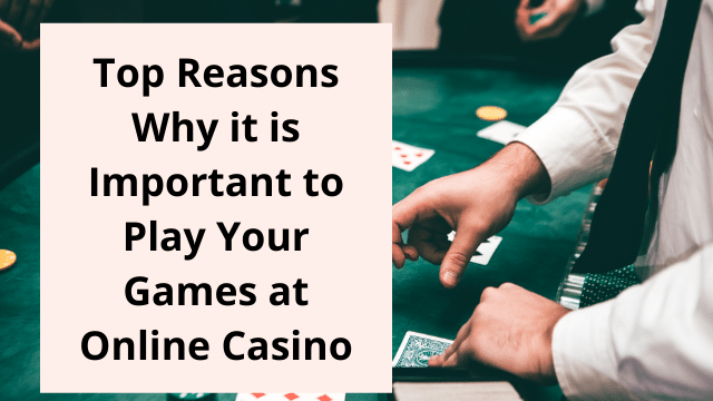 Important to Play Your Games at Online Casino