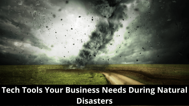 Tech Tools Your Business Needs During Natural Disasters