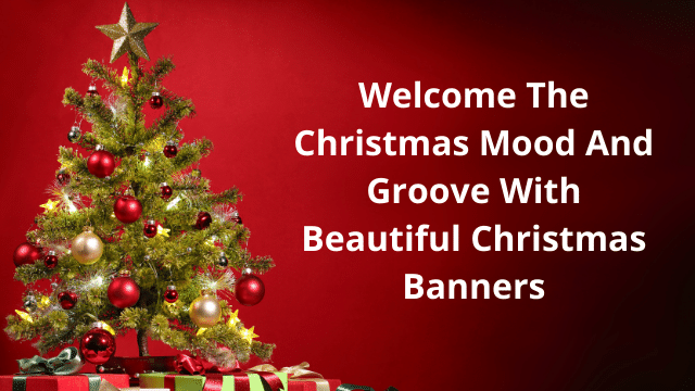Welcome The Christmas Mood And Groove With Beautiful Christmas Banners