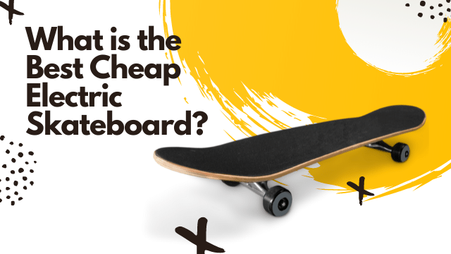 What is the Best Cheap Electric Skateboard