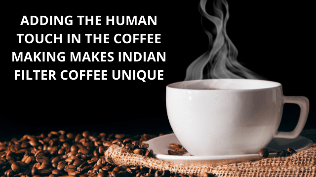 Adding the Human Touch in the Coffee Making Makes Indian Filter Coffee Unique