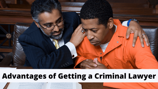 Advantages of Getting a Criminal Lawyer
