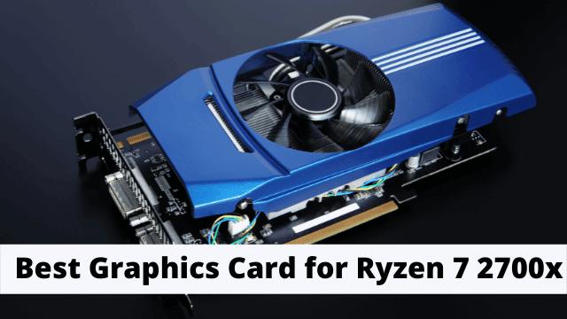 Best Graphics Card for Ryzen 7 2700x
