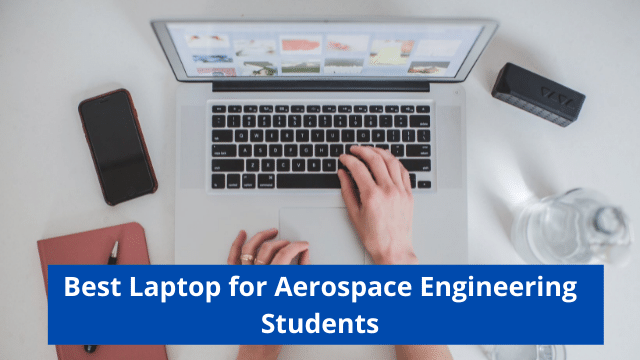 Best Laptop for Aerospace Engineering Students in 2021
