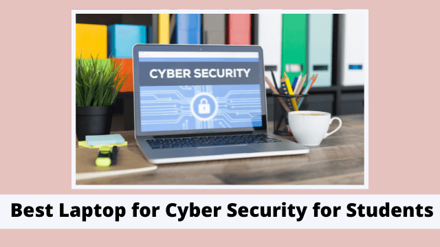 Best Laptop for Cyber Security for Students