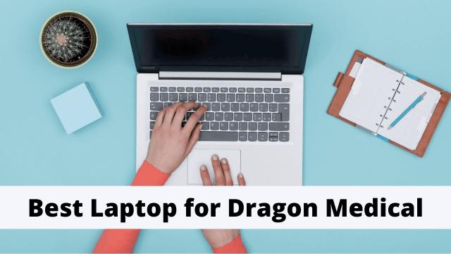 Best Laptop for Dragon Medical