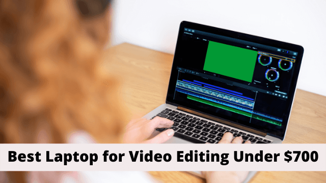 Best Laptop for Video Editing Under $700
