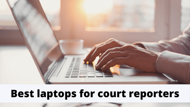 Best laptops for court reporters