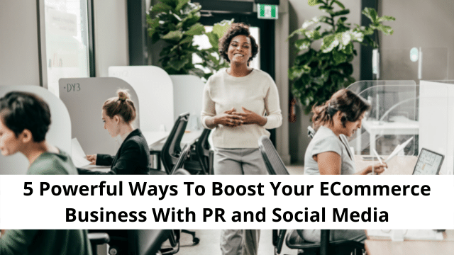 Powerful Ways To Boost Your ECommerce Business With PR and Social Media